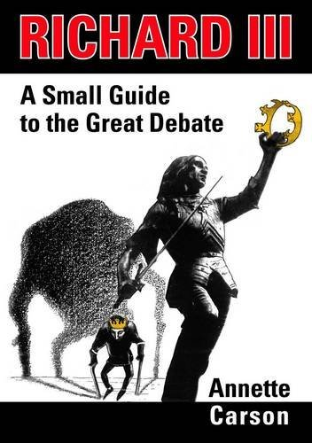 Richard III: A Small Guide to the Great Debate by Annette Carson (2013-07-02)