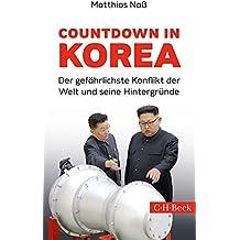 Countdown in Korea: Der gefährlichste Konflikt der Welt und seine Hintergründe