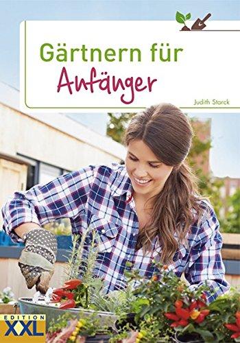 Gärtnern für Anfänger: Obst, Gemüse und Kräuter aus eigenem Anbau