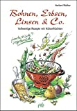 Bohnen, Erbsen, Linsen & Co. Vollwertige Rezepte mit Hülsenfrüchten. Fantastisch vegetarisch