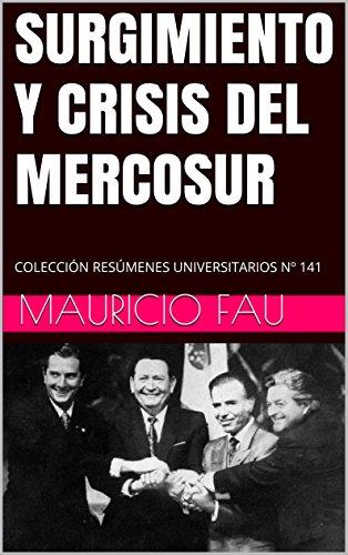 SURGIMIENTO Y CRISIS DEL MERCOSUR: COLECCIÓN RESÚMENES UNIVERSITARIOS Nº 141