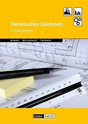 Duden Arbeit - Wirtschaft - Technik - Themenbände: Technisches Zeichnen: Arbeitsheft