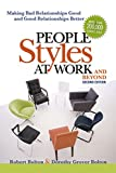 People Styles at Work...And Beyond: Making Bad Relationships Good and Good Relationsh...