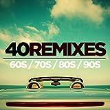 40 Best of 60s 70s 80s 90s Remixes