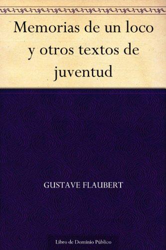Memorias de un loco y otros textos de juventud por Gustave Flaubert