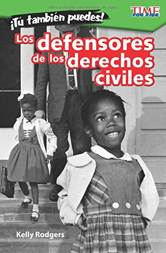 Tu Tambien Puedes! Los Defensores de Los Derechos Civiles (You Can Too! Civil Rights Champions) (Spanish Version) (Level 3) (Exploring Reading) por Kelly Rodgers