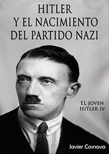 HITLER Y EL NACIMIENTO DEL PARTIDO NAZI (EL JOVEN HITLER nº 4) por Javier Cosnava
