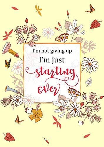 I'm not giving up, I'm just starting over: Large Decorative Lined Notebook Journal A4 with Date | Cute Flower Frame Design Yellow
