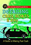 Fast Cash: The Young Adult's Guide to Detailing Cars, Boats, & RVs