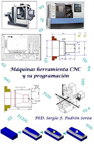 Máquinas herramienta CNC y su programación por PhD Sergio F. Padrón Soroa