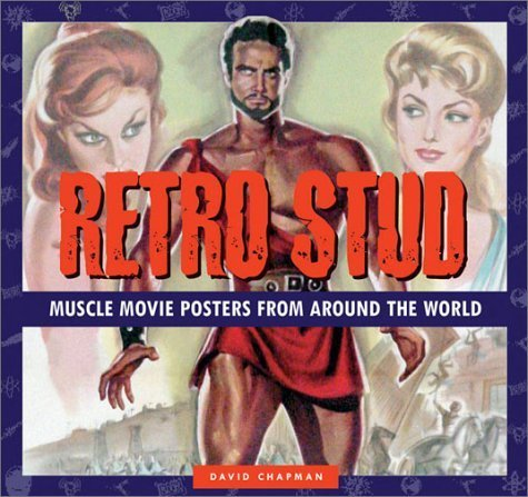 Retro Stud: Muscle Movie Posters from Around the World 1st edition by Chapman, David (2002) Hardcover