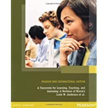 A Taxonomy for Learning, Teaching, and Assessing: Pearson New International Edition: A Revision of Bloom's Taxonomy of Educational Objectives, Abridged Edition