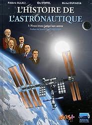 L'Histoire de l'astronautique, Tome 1 : Nous irons jusqu'aux astres