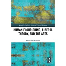 Human Flourishing, Liberal Theory, and the Arts: A Liberalism of Flourishing (Routledge Studies in Social and Political Thought)