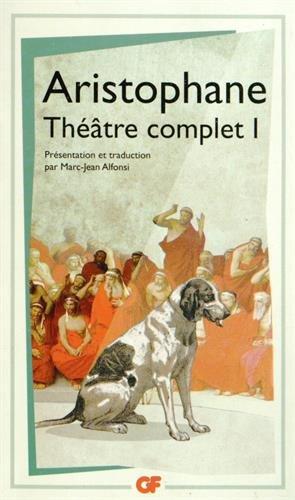 Théâtre complet : Tome 1, Les Acharniens ; Les Cavaliers ; Les Nuées ; Les Guêpes ; La Paix par Aristophane