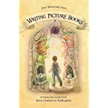 Writing Picture Books: A Hands-On Guide from Story Creation to Publication