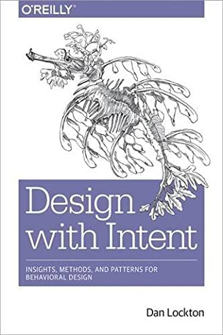Design with Intent: Insights, Methods, and Patterns for Behavioral