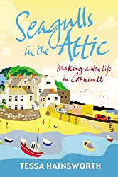 Seagulls in the Attic: Making a New Life in Cornwall