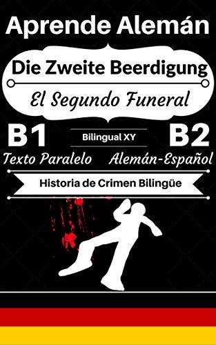 [Aprende Alemán — Historia de Crimen Bilingüe] Die Zweite Beerdigung — El Segundo Funeral: Texto Paralelo (Alemán B1, Alemán B2) (Historias Bilingües Alemán-Español) por Bilingual XY
