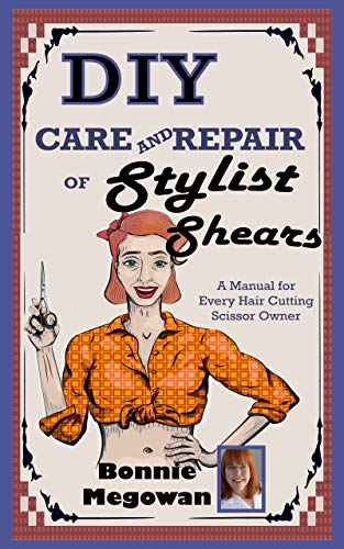 DIY Care and Repair of Stylist Shears: A Manual for every hair cutting scissor owner (English Edition)