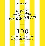 Guide du bien-élevé : 100 bonnes et mauvaises manières à connaître dans la vie