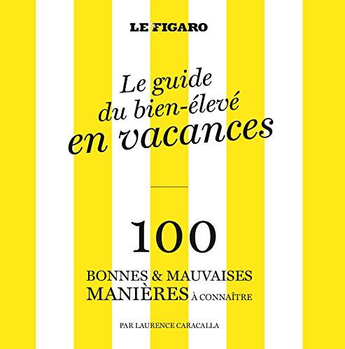 Guide du bien-élevé : 100 bonnes et mauvaises manières à connaître dans la vie par Laurence Caracalla