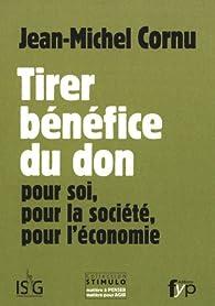 Tirer bénéfice du don : Pour soi, pour la société, pour l'économie par Jean-Michel Cornu