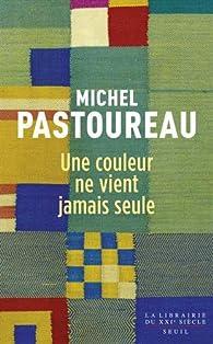 Une couleur ne vient jamais seule par Michel Pastoureau