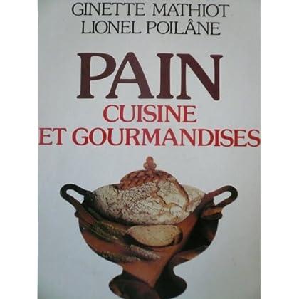 Lionel Poilâne. Pain : cuisine et gourmandises. 150 recettes faciles, amusantes, légères et savoureuses pour utiliser le pain