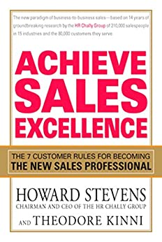 Achieve Sales Excellence: The 7 Customer Rules for Becoming the New Sales Professional by [Stevens, Howard, Kinni, Theodore]