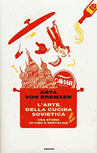 L'arte della cucina sovietica. Una storia di cibo e nostalgia