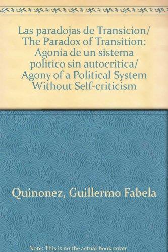 Las paradojas de Transicion/ The Paradox of Transition: Agonia de un sistema politico sin autocritica/ Agony of a Political System Without Self-criticism