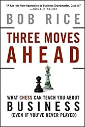 Three Moves Ahead: What Chess Can Teach You About Business by Bob Rice (2008-03-28)