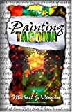 Painting Tacoma by Michael J. Vaughn (2003-12-01)