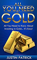 All You Need Is Gold: All You Need To Know About Investing In Gold... IT'S EASY (English Edition)