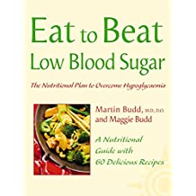Eat to Beat: LOW BLOOD SUGAR: The Nutritional Plan to Overcome Hypoglycaemia, with 60 Recipes