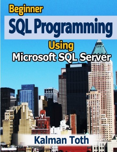 Beginner SQL Programming Using Microsoft SQL Server by Kalman Toth (2012-09-18)