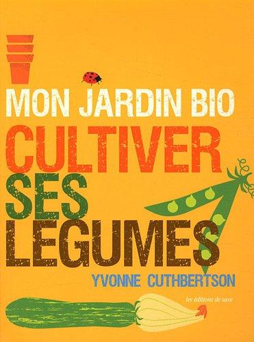 Mon jardin bio : Cultiver ses légumes