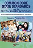 Common Core State Standards and the Speech-Language Pathologist: Standards-Based Intervention for Special Populations by Lissa A. Power-deFur (2015-10-01)