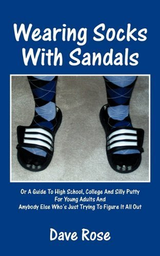 Wearing Socks with Sandals: Or a Guide to High School, College and Silly Putty for Young Adults and Anybody Else Who's Just Trying to Figure it All Out by Dave Rose (2011-04-25)