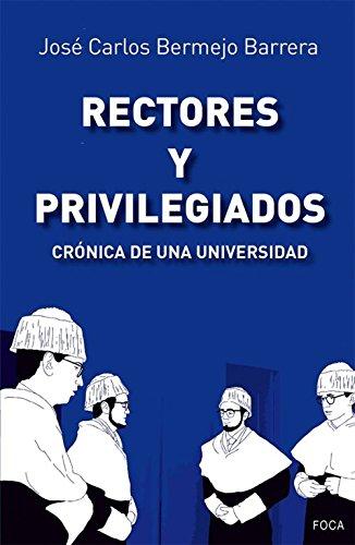 Rectores y privilegiados. Crónica de una universidad (Investigación) por José Carlos Bermejo Barrera