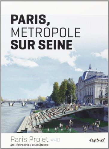 Paris Projet, N° 40 : Paris, métropole sur Seine