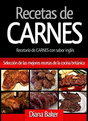 Recetas de Carnes: Selección de las mejores recetas de la cocina británica de [Baker