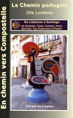 Le chemin portugais (chemin lusitanien) : De Lisbonne à Santiago via Santarém, Tomar, Coimbra, Porto, Barcelos et Padron