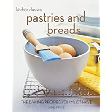 Pastries and Breads: The Baking Recipes You Must Have (Kitchen Classics)