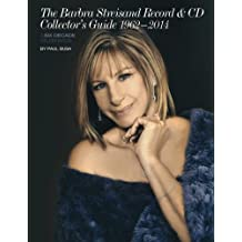 The Barbra Streisand Record & CD Collector's Guide 1962-2014 A Six-Decade Celebration