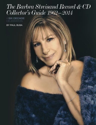 The Barbra Streisand Record & CD Collector's Guide 1962-2014 A Six-Decade Celebration par  Paul Busa