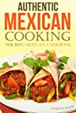 Authentic Mexican Cooking: The Best Mexican Cookbook