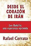 Desde el corazon de Iran: Los Bahá'ís una esperanza oprimida