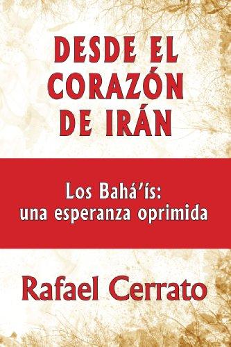 Desde el corazon de Iran: Los Bahá'ís una esperanza oprimida por Rafael Cerrato